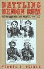 Battling Demon Rum: The Struggle for a Dry America, 1900-1933