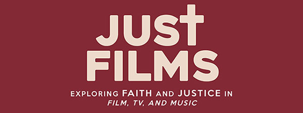 Just Films - Exploring Faith and Justice in Film, TV, and Music