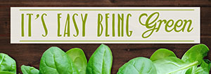 Spinach leaves with text: 'It's Easy Being Green'