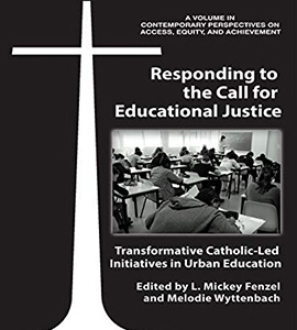 Responding to the Call for Educational Justice: Transformative Catholic-Led Initiatives in Urban Education, co-edited by Mickey Fenzel, Ph.D., professor of pastoral counseling, and Melodie Wyttenbach, Ph.D., executive director of the Roche Center for Catholic Education at Boston College
