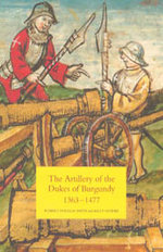 The Artillery of the Dukes of Burgundy 1363-1477