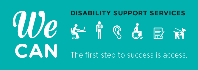 disability support services Welcome to disability support services (dss) the first step in getting started with us is to complete your self identification form and become familiar with our services.